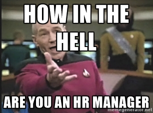 aff0957b4220aca2d8b972e9ab2864c2_-hell-are-you-an-hr-manager-hr-manager-memes_306-226