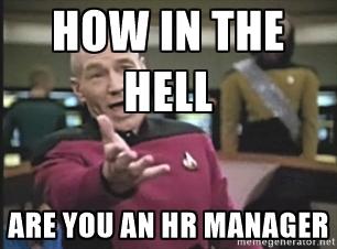 aff0957b4220aca2d8b972e9ab2864c2_-hell-are-you-an-hr-manager-hr-manager-memes_306-226