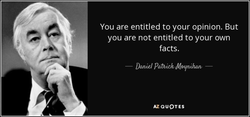 quote-you-are-entitled-to-your-opinion-but-you-are-not-entitled-to-your-own-facts-daniel-patrick-moynihan-36-8-0815.jpg