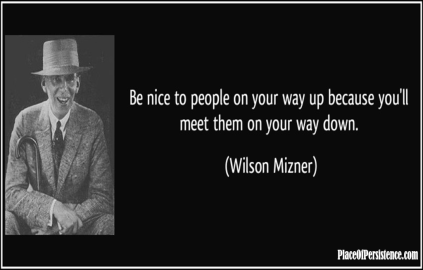 quote-be-nice-to-people-on-your-way-up-because-you-ll-meet-them-on-your-way-down-wilson-mizner-1287241-1024x655
